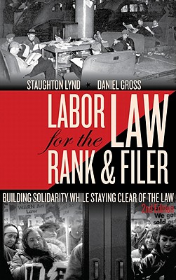 Labor Law for the Rank & Filer By Lynd, Staughton/ Gross, Daniel